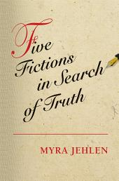 Five Fictions in Search of Truth