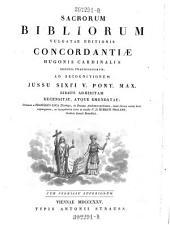Sacrorum bibliorum vulgatae editionis concordantiae ad recognitionem jussu Sixti V. bibliis adhibitam rec. atque emend