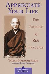 Appreciate Your Life: The Essence of Zen Practice