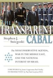 The Transparent Cabal: The Neoconservative Agenda, War in the Middle East, and the National Interest of Israel