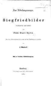 """Zur Nibelungensage. Siegfriedbilder beschrieben und erklärt von ... C. Säve. Aus dem Schwedischen [""""Sigurds-ristningarna,"""" etc.] übersetzt und mit Nachträgen versehen von J. Mestorf. [With four plates.]"""