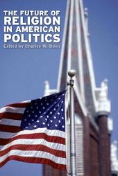 The Future of Religion in American Politics