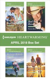 Harlequin Heartwarming April 2018 Box Set: Love Songs and Lullabies\Bachelor Remedy\Bad Boy Rancher\The Redemption of Lillie Rourke