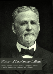 History of Cass County Indiana: From Its Earliest Settlement to the Present Time : with Biographical Sketches and Reference to Biographies Previously Compiled, Volume 1