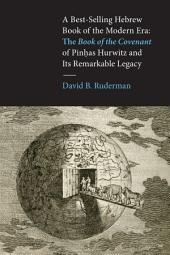 A Best-Selling Hebrew Book of the Modern Era: The Book of the Covenant of Pinḥas Hurwitz and Its Remarkable Legacy