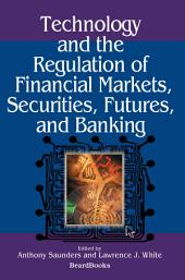 Technology and the Regulation of Financial Markets: Securities, Futures, and Banking