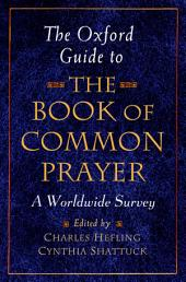 The Oxford Guide to The Book of Common Prayer : A Worldwide Survey: A Worldwide Survey