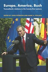 Europe, America, Bush: Transatlantic Relations in the Twenty-First Century