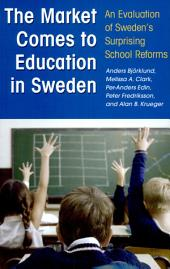 The Market Comes to Education in Sweden: An Evaluation of Sweden's Surprising School Reforms