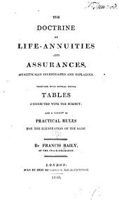 The Doctrine of Life-annuities and Assurances, Analytically Investigated and Explained: Together with Several Useful Tables Connected with the Subject: and a Variety of Practical Rules for the Illustration of the Same