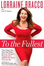 To the Fullest: The Clean Up Your Act Plan to Lose Weight, Rejuvenate, and Be the Best You Can Be