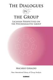 The Dialogues in and of the Group: Lacanian Perspectives on the Psychoanalytic Group