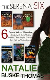 The Serena Six: 6 Serena Wilcox Mysteries: Angels Mark, Covert Coffee, Bluebird Flown, Project Scarecrow, Ruby Red, and Future Beyond