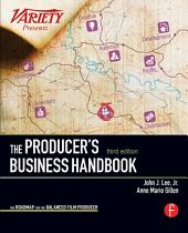 The Producer's Business Handbook: The Roadmap for the Balanced Film Producer, Edition 3