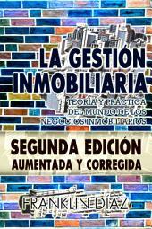 La Gestión Inmobiliaria - Teoría y práctica del mundo de los negocios inmobiliarios.: Segunda edición aumentada y corregida.