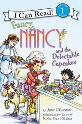 Fancy Nancy and the Delectable Cupcakes: I Can Read Level 1