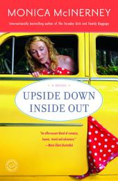 Upside Down Inside Out: A Novel