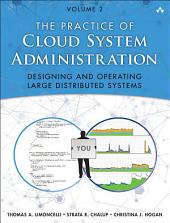 The Practice of Cloud System Administration: DevOps and SRE Practices for Web Services
