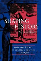Shaping History: Ordinary People in European Politics, 1500-1700