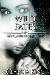 Wild Fates: Wild Instincts, Part 9 (Werewolf Erotic Romance)