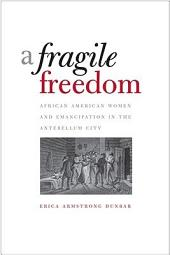 A Fragile Freedom: African American Women and Emancipation in the Antebellum City