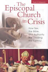 The Episcopal Church in Crisis: How Sex, the Bible, and Authority are Dividing the Faithful