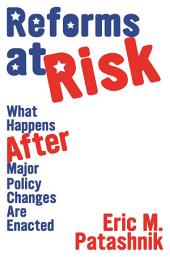 Reforms at Risk: What Happens After Major Policy Changes Are Enacted: What Happens After Major Policy Changes Are Enacted