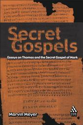 Secret Gospels: Essays on Thomas and the Secret Gospel of Mark