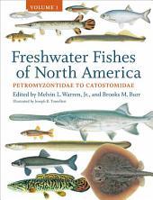 Freshwater Fishes of North America: Volume 1: Petromyzontidae to Catostomidae