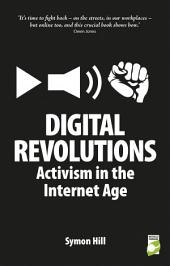 Digital Revolutions: Activism in the Internet Age