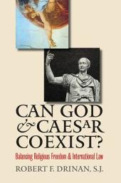 Can God and Caesar Coexist?: Balancing Religious Freedom and International Law