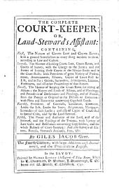 The Complete Court-Keeper: Or, Land-steward's Assistant ... The Fourth Edition; with Large Additions and Amendments, and the Precedents in English