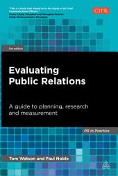 Evaluating Public Relations: A Guide to Planning, Research and Measurement, Edition 3