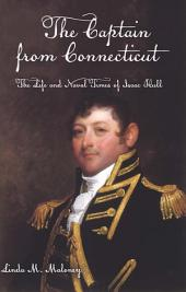 The Captain from Connecticut: The Life and Naval Times of Isaac Hull