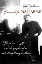 Frameworks for Mallarme: The Photo and the Graphic of an Interdisciplinary Aesthetic
