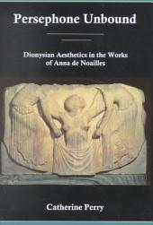 Persephone Unbound: Dionysian Aesthetics in the Works of Anna de Noailles