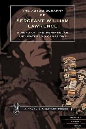 The Autobiography of Sergeant William Lawrence: A Hero of the Peninsular and Waterloo Campaigns