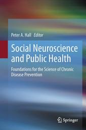 Social Neuroscience and Public Health: Foundations for the Science of Chronic Disease Prevention