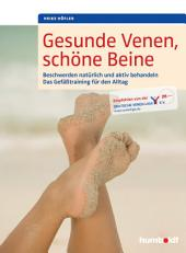 Gesunde Venen, schöne Beine: Beschwerden natürlich und aktiv behandeln. Das Gefäßtraining für den Alltag. Empfohlen von der Deutschen Venen-Liga e.V.
