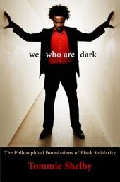 We Who Are Dark: The Philosophical Foundations of Black Solidarity
