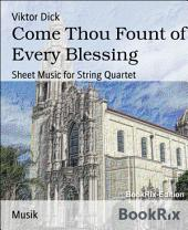 Come Thou Fount of Every Blessing: Sheet Music for String Quartet