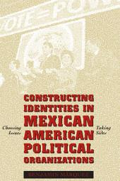 Constructing Identities in Mexican-American Political Organizations: Choosing Issues, Taking Sides
