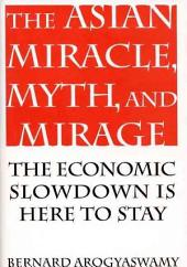 The Asian Miracle, Myth, and Mirage: The Economic Slowdown is Here to Stay