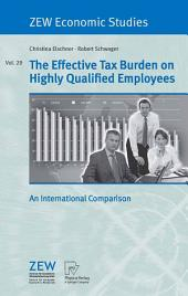 The Effective Tax Burden on Highly Qualified Employees: An International Comparison