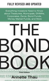 The Bond Book, Third Edition: Everything Investors Need to Know About Treasuries, Municipals, GNMAs, Corporates, Zeros, Bond Funds, Money Market Funds, and More: Edition 3