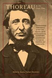 Thoreau in His Own Time: A Biographical Chronicle of His Life, Drawn from Recollections, Interviews, and Memoirs by Family, Friends, and Associates