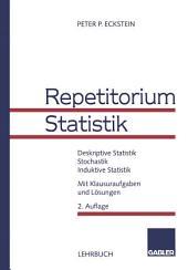Repetitorium Statistik: Deskriptive Statistik. Stochastik. Induktive Statistik. Mit Klausuraufgaben und Lösungen
