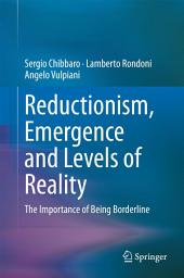 Reductionism, Emergence and Levels of Reality: The Importance of Being Borderline