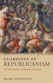 Guardians of Republicanism: The Valori Family in the Florentine Renaissance