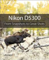 Nikon D5300: From Snapshots to Great Shots